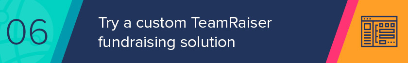 Develop a completely custom TeamRaiser configuration to make the peer-to-peer software really work for you.
