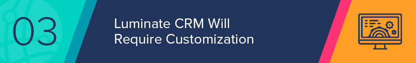 Luminate CRM will require customization, likely from a nonprofit consultant.