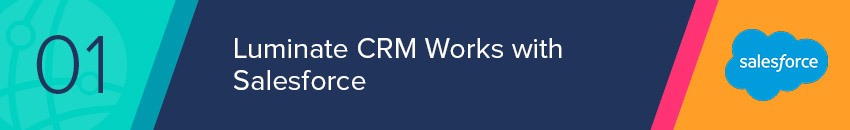 Luminate CRM works as part of your Salesforce infrastructure.